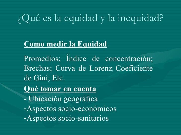 Como medir la Equidad   Promedios; Índice de concentración; Brechas; Curva de Lorenz ;  Coeficiente de Gini; Etc.  <ul><li...