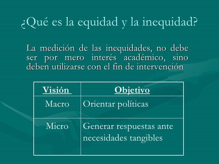 <ul><li>La medición de las inequidades, no debe ser por mero interés académico, sino deben utilizarse con el fin de interv...