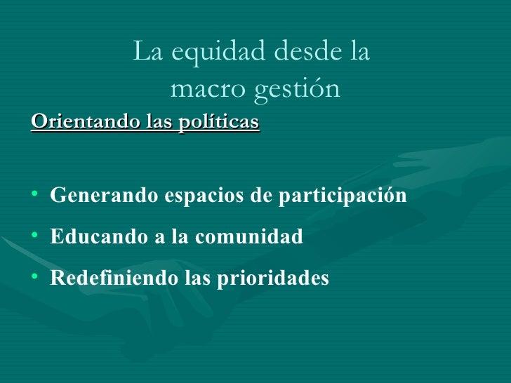 <ul><li>Orientando las políticas   </li></ul><ul><li>Generando espacios de participación </li></ul><ul><li>Educando a la c...