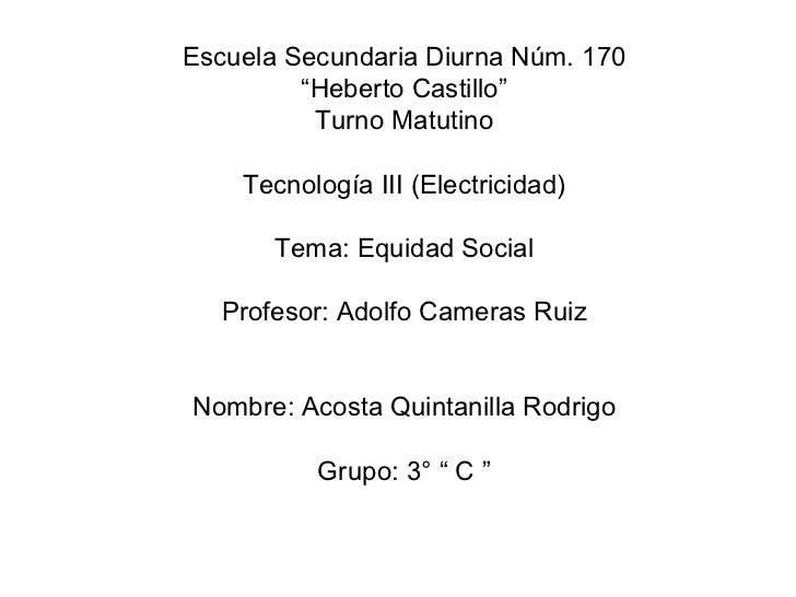 """Escuela Secundaria Diurna Núm. 170 """" Heberto Castillo"""" Turno Matutino Tecnología III (Electricidad) Tema: Equidad Social P..."""