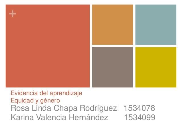 +Evidencia del aprendizajeEquidad y géneroRosa Linda Chapa Rodríguez 1534078Karina Valencia Hernández  1534099