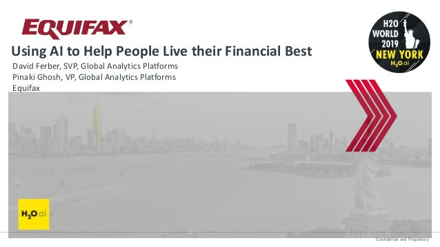Confidential and Proprietary Using AI to Help People Live their Financial Best David Ferber, SVP, Global Analytics Platfor...