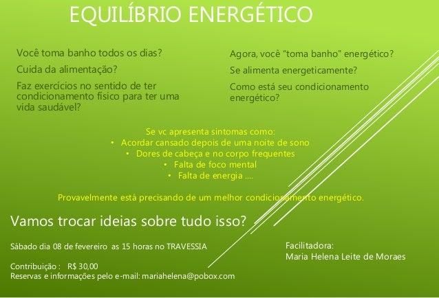 EQUILÍBRIO ENERGÉTICO Você toma banho todos os dias? Cuida da alimentação? Faz exercícios no sentido de ter condicionament...