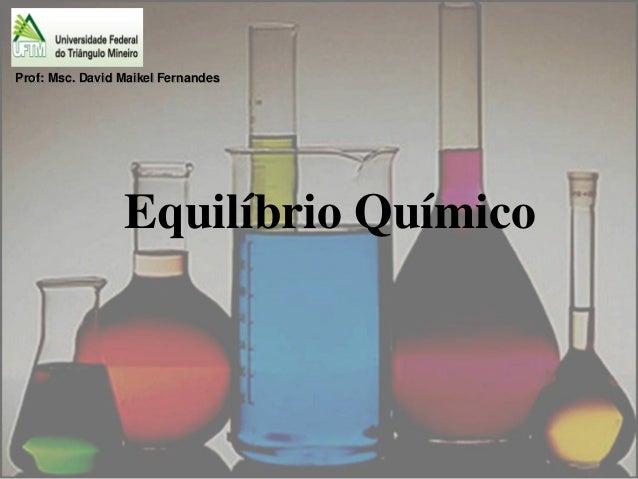 Prof: Msc. David Maikel Fernandes                 Equilíbrio Químico