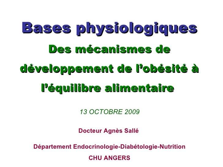 Bases physiologiques Des mécanismes de développement de l'obésité à l'équilibre alimentaire  13 OCTOBRE 2009 Docteur Agnès...