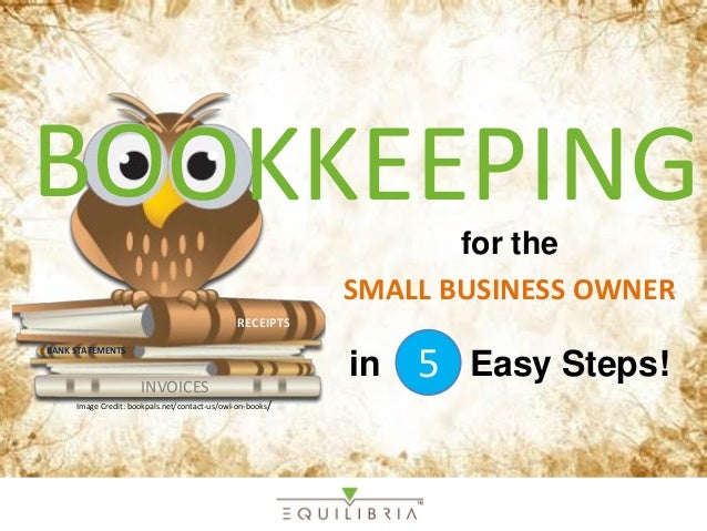 for the SMALL BUSINESS OWNER in Easy Steps! Image Credit: bookpals.net/contact-us/owl-on-books/ RECEIPTS INVOICES BOOKKEEP...