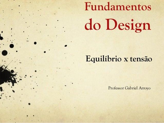 Fundamentosdo DesignEquilíbrio x tensão      Professor Gabriel Arroyo