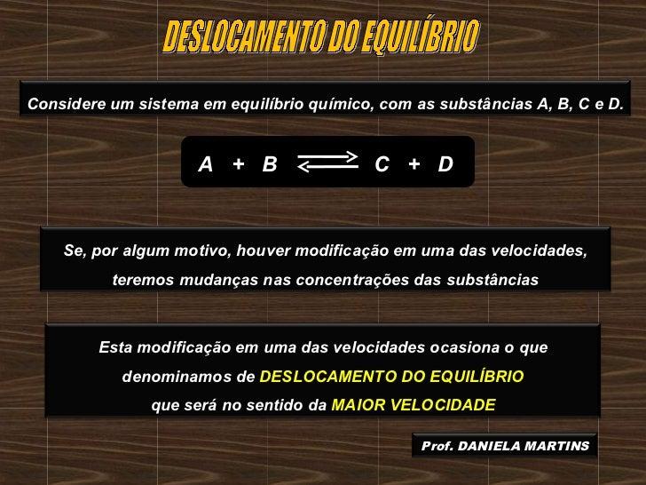 Considere um sistema em equilíbrio químico, com as substâncias A, B, C e D.                     A + B                 C + ...
