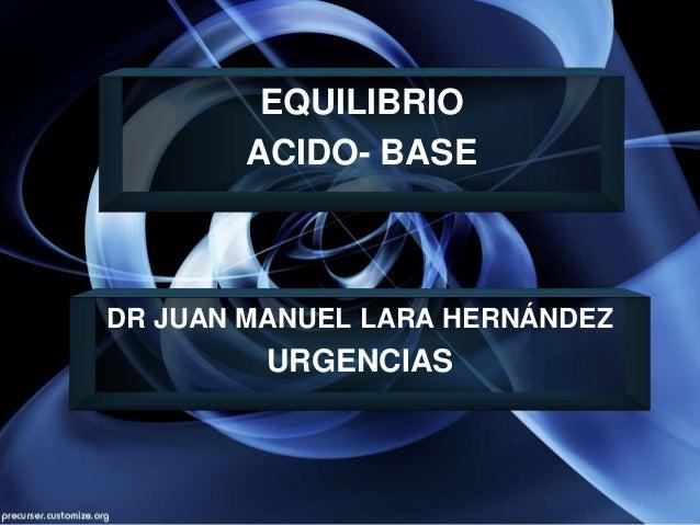 DR JUAN MANUEL LARA HERNÁNDEZ URGENCIAS EQUILIBRIO ACIDO- BASE