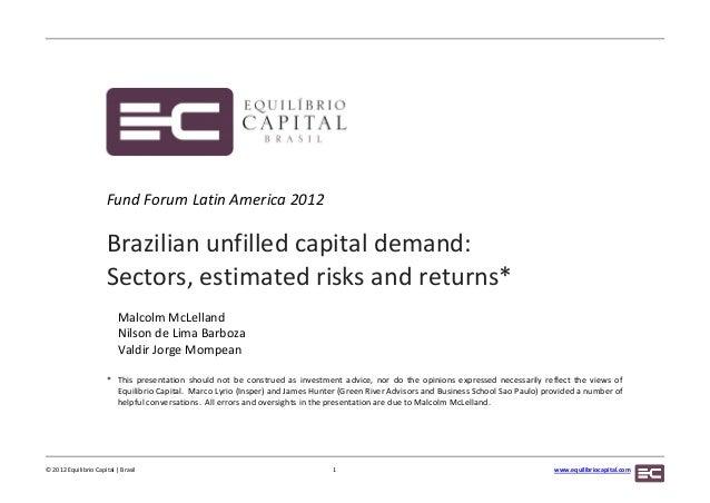 Fund Forum Latin America 2012                      Brazilian unfilled capital demand:                      Sectors, estima...