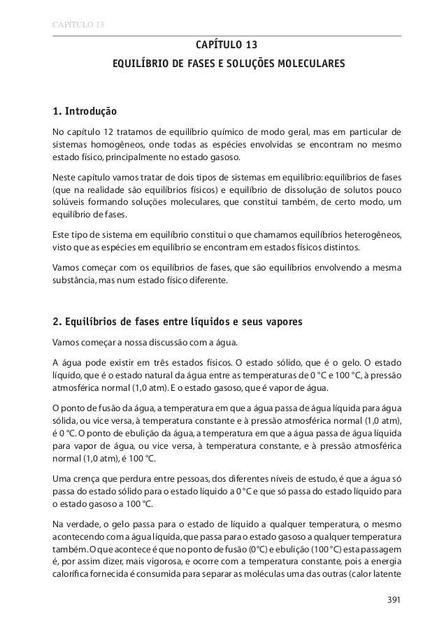 CAPÍTULO 13  CAPÍTULO 13 EQUILÍBRIO DE FASES E SOLUÇÕES MOLECULARES  1. Introdução No capítulo 12 tratamos de equilíbrio q...