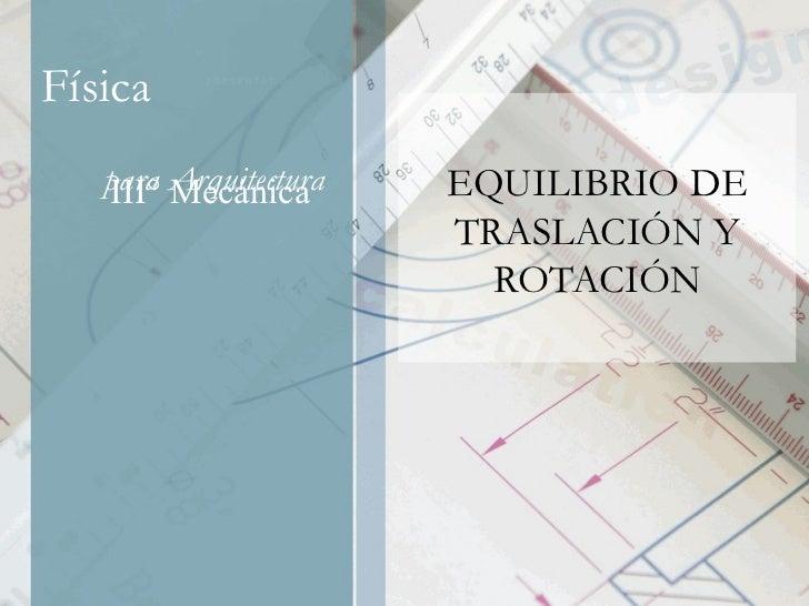 EQUILIBRIO DE TRASLACIÓN Y ROTACIÓN III° Mecánica