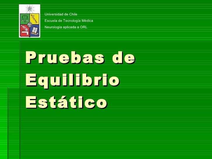 Pruebas de Equilibrio Estático Universidad de Chile Escuela de Tecnología Médica Neurología aplicada a ORL