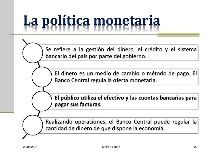 La política monetaria             Se refiere a la gestión del dinero, el crédito y el sistema             bancario del paí...