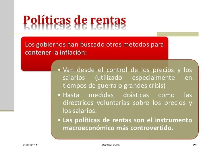 Políticas de rentas Los gobiernos han buscado otros métodos para contener la inflación:             • Van desde el control...