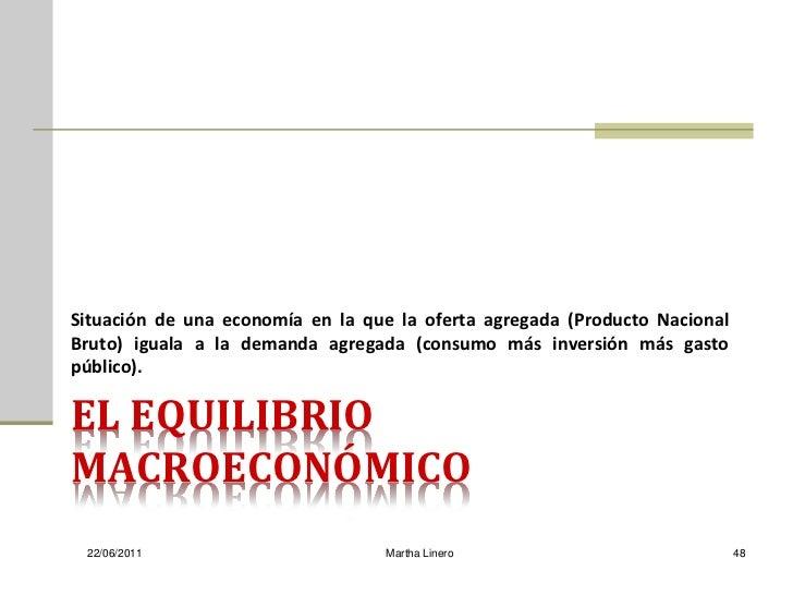 Situación de una economía en la que la oferta agregada (Producto NacionalBruto) iguala a la demanda agregada (consumo más ...