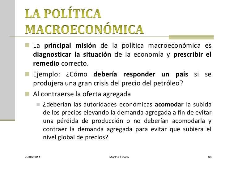  La principal misión de la política macroeconómica es  diagnosticar la situación de la economía y prescribir el  remedio ...