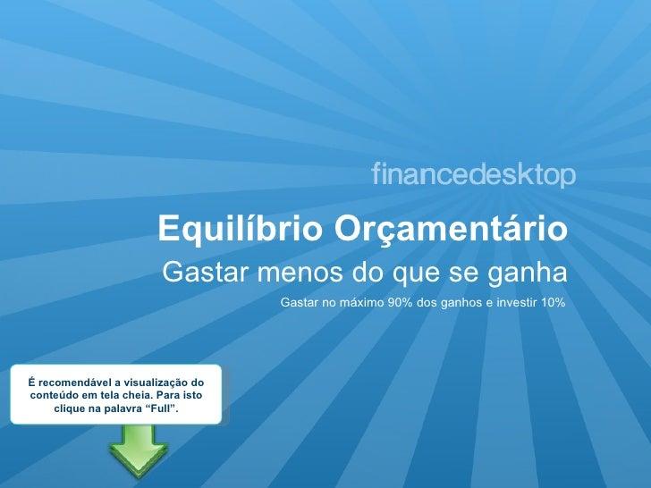 Equilíbrio Orçamentário Gastar menos do que se ganha Gastar no máximo 90% dos ganhos e investir 10% É recomendável a visua...