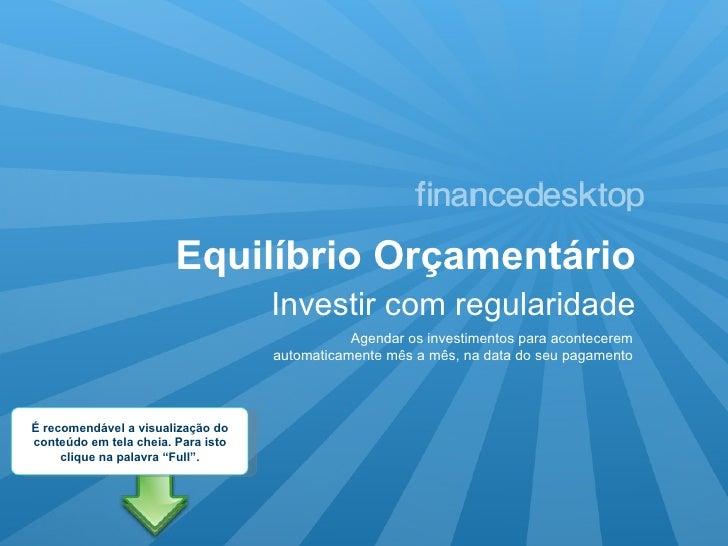 Equilíbrio Orçamentário Investir com regularidade Agendar os investimentos para acontecerem automaticamente mês a mês, na ...