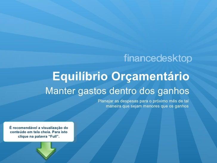 Equilíbrio Orçamentário Manter gastos dentro dos ganhos Planejar as despesas para o próximo mês de tal maneira que sejam m...