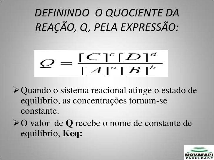 O valor  de Q recebe o nome de constante de equilíbrio, Keq:</li></li></ul><li><ul><li>[A]eq,[B]eq,[C]eq,[D]eq são as conc...