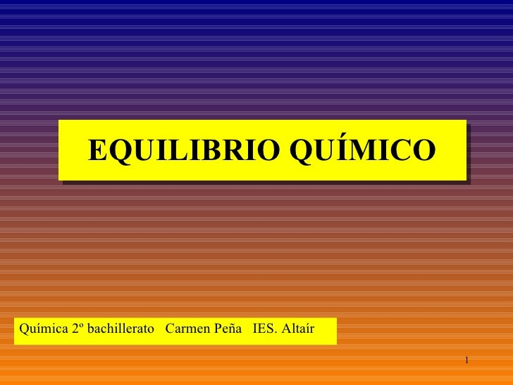 EQUILIBRIO QUÍMICO <ul><li>Química 2º bachillerato  Carmen Peña  IES. Altaír </li></ul>