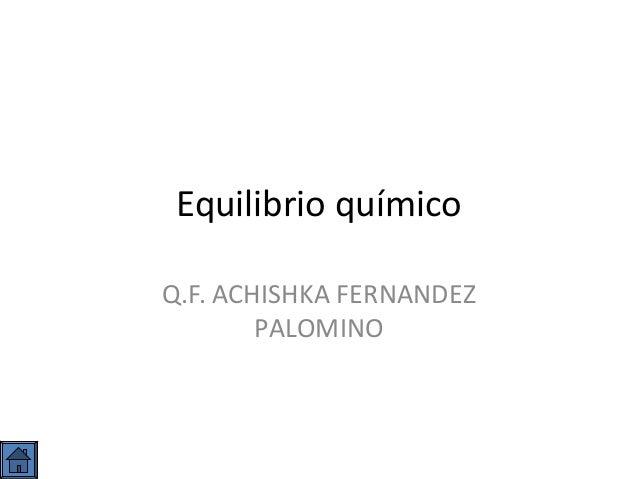 Equilibrio químico Q.F. ACHISHKA FERNANDEZ PALOMINO