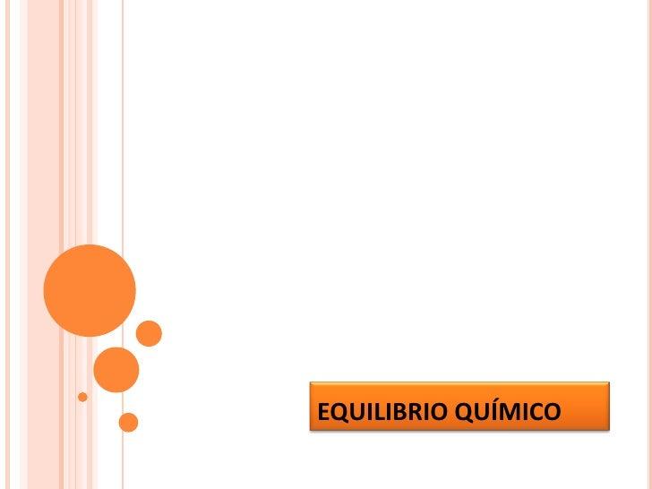 EQUILIBRIO QUÍMICO<br />