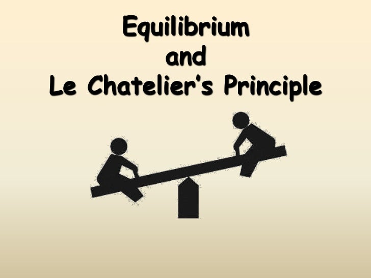 Equilibrium         andLe Chatelier's Principle