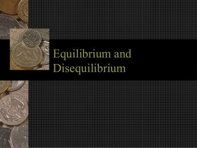 Equilibrium andEquilibrium andDisequilibriumDisequilibrium