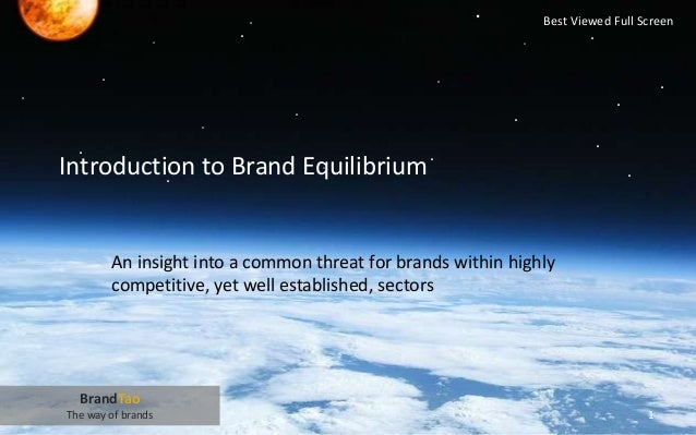 Introduction to Brand Equilibrium An insight into a common threat for brands within highly competitive, yet well establish...