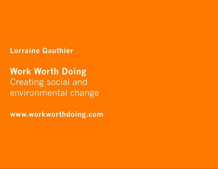 Lorraine Gauthier  Work Worth Doing Creating social and environmental change  www.workworthdoing.com