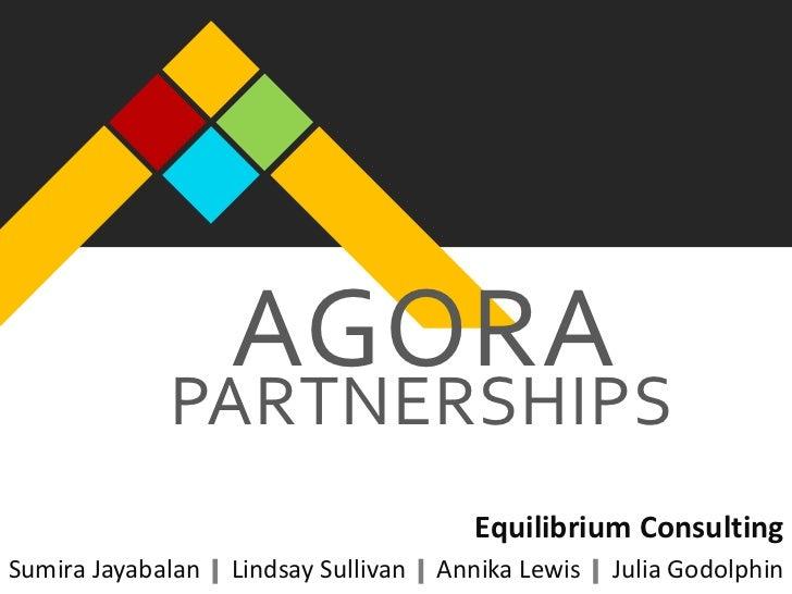 AGORA             PARTNERSHIPS                                         Equilibrium ConsultingSumira Jayabalan   Lindsay Su...