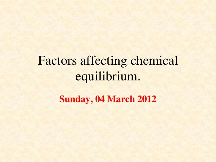 Factors affecting chemical       equilibrium.   Sunday, 04 March 2012