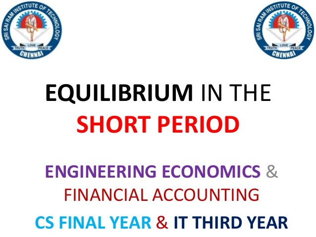 EQUILIBRIUM IN THE SHORT PERIOD ENGINEERING ECONOMICS & FINANCIAL ACCOUNTING CS FINAL YEAR & IT THIRD YEAR