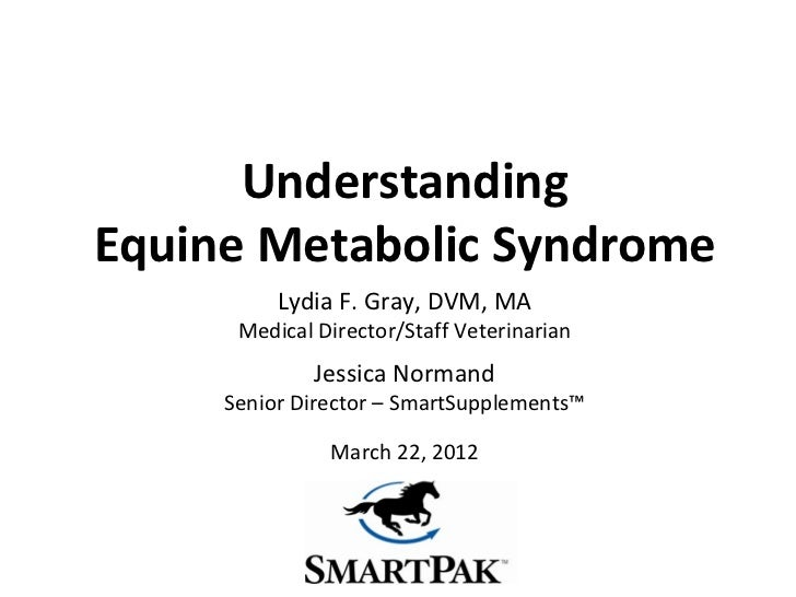 UnderstandingEquine Metabolic Syndrome          Lydia F. Gray, DVM, MA      Medical Director/Staff Veterinarian           ...