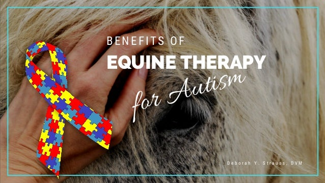 EQUINE THERAPY for Autism BENEFITS OF  D e b o r a h Y . S t r a u s s , D V M