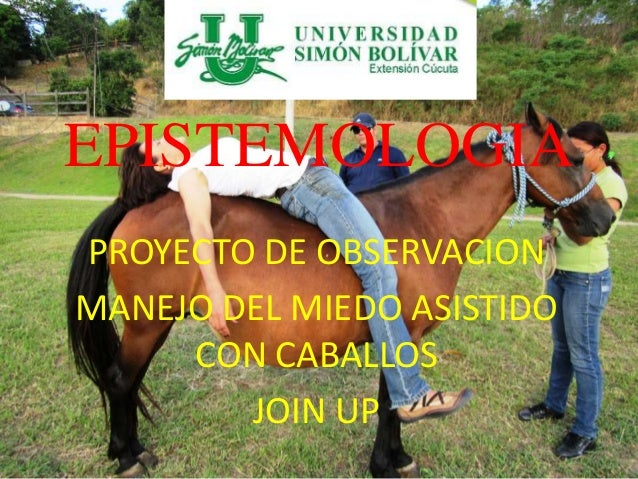 EPISTEMOLOGIA PROYECTO DE OBSERVACION MANEJO DEL MIEDO ASISTIDO CON CABALLOS JOIN UP