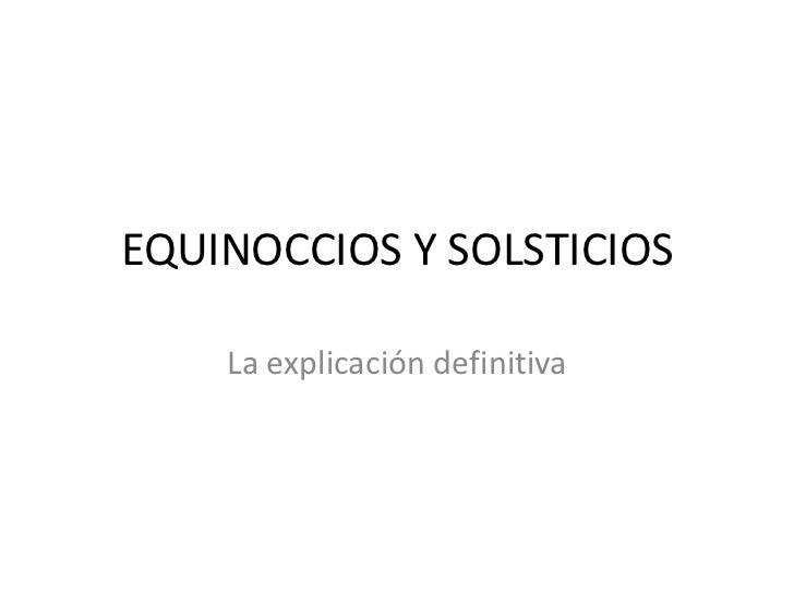 EQUINOCCIOS Y SOLSTICIOS    La explicación definitiva