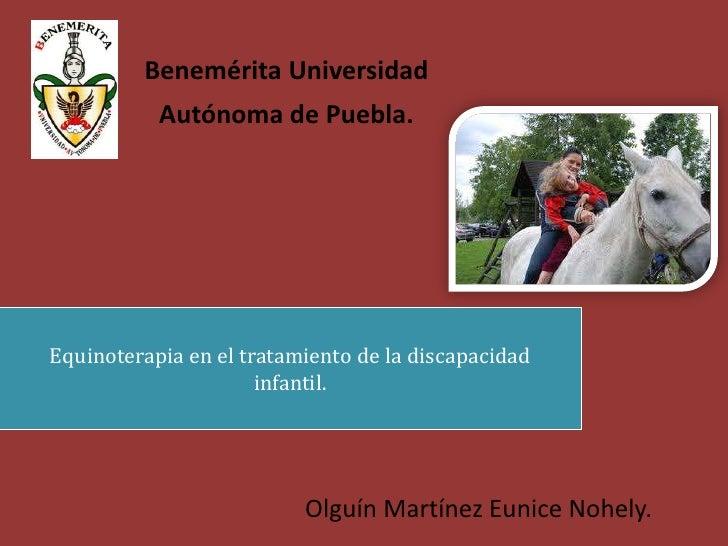 Benemérita Universidad           Autónoma de Puebla.Equinoterapia en el tratamiento de la discapacidad                    ...