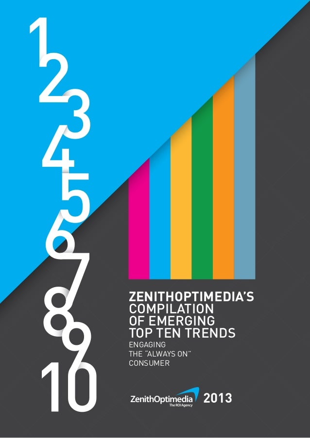 "1 ZENITHOPTIMEDIA'S COMPILATION OF EMERGING TOP TEN TRENDS ENGAGING THE ""ALWAYS ON"" CONSUMER 2013"
