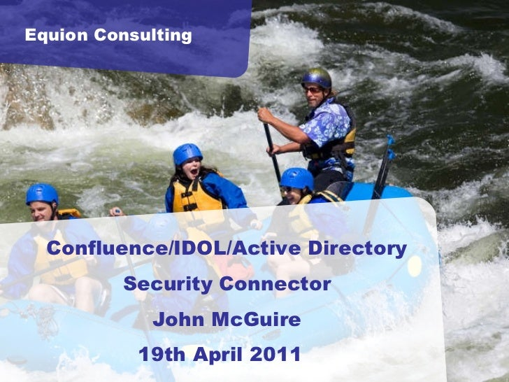 Equion Consulting Confluence/IDOL/Active Directory Security Connector John McGuire 19th April 2011
