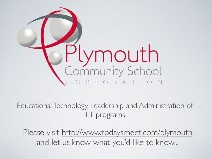 Educational Technology Leadership and Administration of                     1:1 programs Please visit http://www.todaysmee...