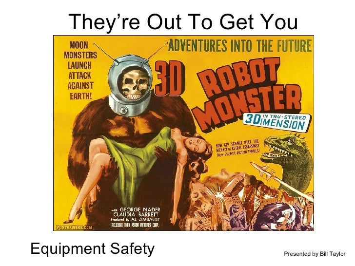 They're Out To Get You Equipment Safety Presented by Bill Taylor