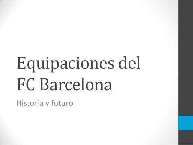 Equipaciones del FC Barcelona Historia y futuro 1899 •El ... 4d88e92767c