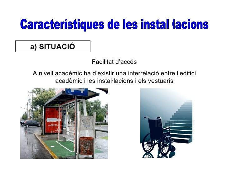 a) SITUACIÓ                      Facilitat d'accésA nivell acadèmic ha d'existir una interrelació entre l'edifici         ...