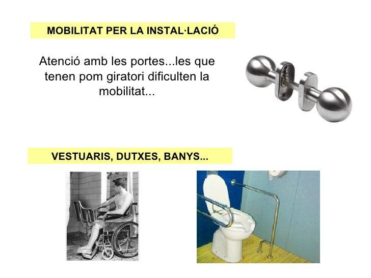 MOBILITAT PER LA INSTAL·LACIÓAtenció amb les portes...les que tenen pom giratori dificulten la          mobilitat...  VEST...
