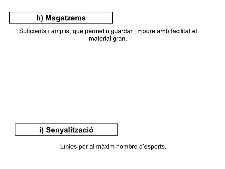 h) MagatzemsSuficients i amplis, que permetin guardar i moure amb facilitat el                          material gran.    ...