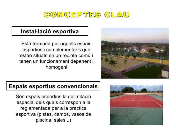 Instal·lació esportiva    Està formada per aquells espais     esportius i complementaris que   estan situats en un recinte...