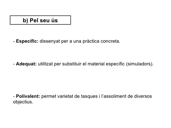 b) Pel seu ús- Específic: dissenyat per a una pràctica concreta.- Adequat: utilitzat per substituir el material específic ...